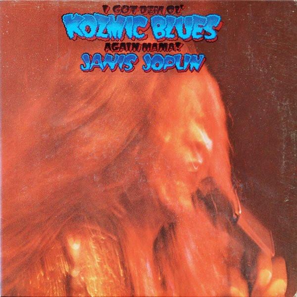 """Janis Joplin """"I Got Dem Ol Kozmic Blues Again Mama"""